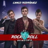 Canco Rodríguez presenta EL ROCK & ROLL HA MUERTO