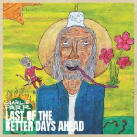 Charlie Parr Announces New Album 'Last of the Better Days Ahead' Photo