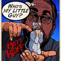 Announcing Emmy Winner Matt Koff's Debut Comedy Album 'WHO'S MY LITTLE GUY?'