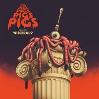 Pigs Pigs Pigs Pigs Pigs Pigs Pigs Announce New Album VISCERALS Photo