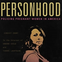 VIDEO: Watch the Trailer for PERSONHOOD: POLICING PREGNANCY Photo