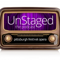 LISTEN: Pittsburgh Festival Opera Launches New Podcast, UNSTAGED: OPERA FROM EVERY ANGLE