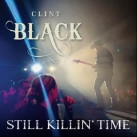 Clint Black Releases His 22nd Album STILL KILLIN' TIME