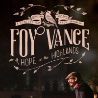 FOY VANCE: HOPE IN THE HIGHLANDS to Stream This Saturday Photo