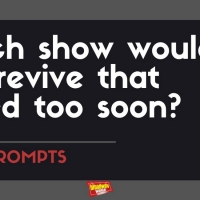 #BWWPrompts: Which Show Would You Revive That Closed Too Soon? Photo