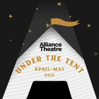 Alliance Theatre Announces Updates to 2020/21 Season, Featuring UNDER THE TENT Pop-Up Photo