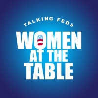 TALKING FEDS Launches WOMEN AT THE TABLE Series Photo