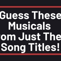 QUIZ: Guess These Musicals From Just Their Song Titles!