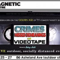 The Magnetic Theatre Presents Crimes, Missed Demeanings, And Videotape Photo
