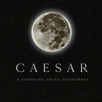 "CAESAR �"" A SURROUND SOUND EXPERIMENT Announces New May Dates Photo"