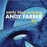 """Andy Farber & His Orchestra's """"Early Blue Evening"""" is out today via ArtistShare Photo"""