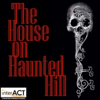 """interACT Theatre Productions presents the World Premiere of Tommy Jamerson's """"THE HOUSE ON HAUNTED HILL'"""