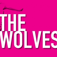 THE WOLVES Comes to the Adrienne Arsht Center