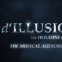 D'ILLUSION: THE HOUDINI MUSICAL Announces Launch of Audiobook Photo