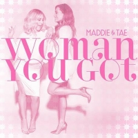 Maddie & Tae's 'Woman You Got' Out Now Photo
