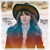 Singer-Songwriter, Journalist & Blogger Arielle Paul To Release New EP BURN On 8/16 Photo