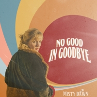 Misty Dawn Releases New Single 'No Good in Goodbye'