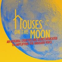 Houses On The Moon Theater Company Launches An Original Storytelling Podcast Photo