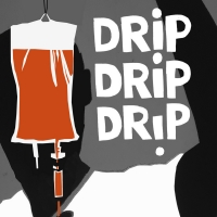 DRIP, DRIP, DRIP A Taboo-Busting New Play is Heading To London