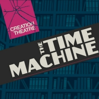 Creation Theatre Will Stream THE TIME MACHINE Today, May 27