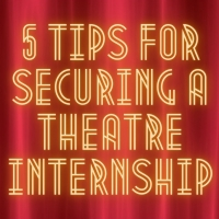 Student Blog: 5 Tips for Securing a Theatre Internship Photo