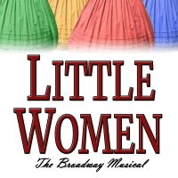 LITTLE WOMEN - THE BROADWAY MUSICAL to Open at The Way Off Broadway Dinner Theatre Photo