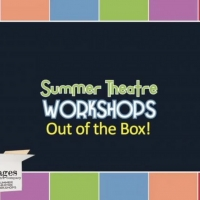 Stages Theatre Company Will Host 'Out of the Box' Summer Workshops