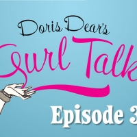 DORIS DEAR'S GURL TALK Premieres Third Episode This Week Photo