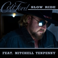 Colt Ford Releases SLOW RIDE As Latest Single and Lyric Video