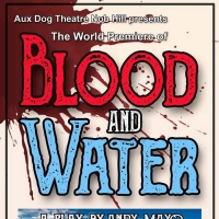 Aux Dog Theatre Nob Hill Presents BLOOD AND WATER