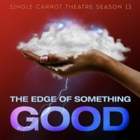 Single Carrot Theatre Announces Season 13 The Edge of Something Good! Photo