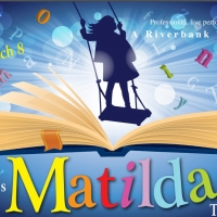 Riverbank Theatre's MATILDA THE MUSICAL Will Open Friday, February 7th