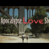 VIDEO: Watch the Trailer for APOCALYPSE LOVE STORY