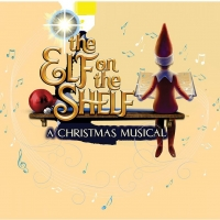 THE ELF ON THE SHELF: A Christmas Musical Arrives at Boch Center Wang Theatre in Nove Photo