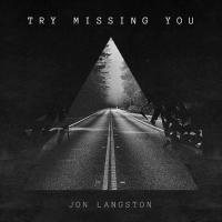 Jon Langston Releases Heartfelt New Song 'Try Missing You' Photo