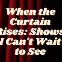 Student Blog: When the Curtain Rises Photo