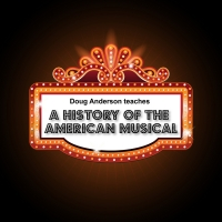History Of The American Musical: Doug Anderson's Online Class Series Begins March 8 Photo