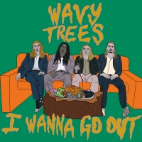 Wavy Trees Scream 'I Wanna Go Out' With Debut Release Photo