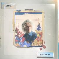 Dahl Releases Heartfelt New Song 'BEST FOR ME' Photo