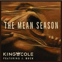 King Cole Releases New Single 'Mean Season' Featuring Singer J. Buck Photo