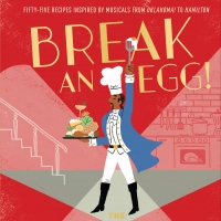 Check Out Broadway-Themed Recipes From BREAK AN EGG! THE BROADWAY COOKBOOK Article