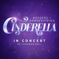 UK Premiere of RODGERS + HAMMERSTEIN'S CINDERELLA Will Play in Concert at Cadogan Hall