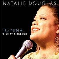 BWW CD Review: NATALIE DOUGLAS TO NINA... LIVE AT BIRDLAND Is The CD Everyone Needs Photo