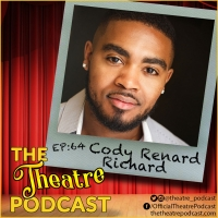 Podcast Exclusive: The Theatre Podcast With Alan Seales: Cody Renard Richard