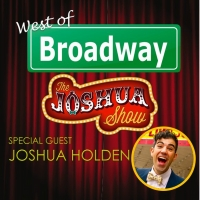 The 'West of Broadway' Podcast Welcomes Joshua Holden from 'The Joshua Show' Photo