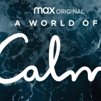 VIDEO: Watch the Trailer for Max Original A WORLD OF CALM Photo