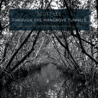 Scott Lee Releases THROUGH THE MANGROVE TUNNELS Performed by the JACK Quartet With St Photo