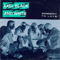Axel Black & White Releases New Single 'Somebody To Love' Photo