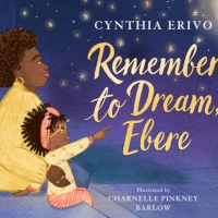 Cynthia Erivo's Picture Book REMEMBER TO DREAM, EBERE to be Published in September 2021 - Photo