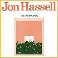 Jon Hassell Announces Reissue of Classic Debut Album, VERNAL EQUINOX